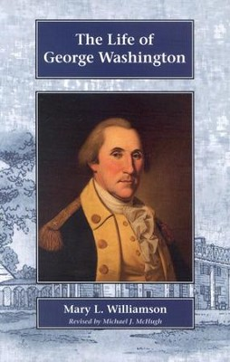 The Life of George Washington, Grades 6-9   -     By: Mary L. Williamson