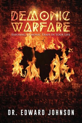 Demonic Warfare: Exposing Demonic Traps in Your Life  -     By: Edward Johnson