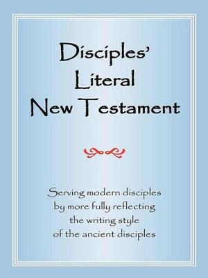 Disciples' Literal New Testament: Serving Modern Disciples by More Fully Reflecting the Writing Style of the Ancient Disciples  -     By: Michael J. Magill