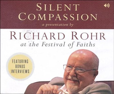 Silent Compassion: Richard Rohr at the Festival of Faiths  -     By: Richard Rohr