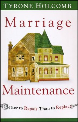 Marriage Maintenance: Better to Repair Than to Replace  -     By: Tyrone Holcomb