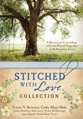 The Stitched with Love Collection: 9 Historical Courtships of Lives Pieced Together with Seamless Love - eBook  -     By: Cathy Hake, Tracey Bateman, Andrea Boeshaar