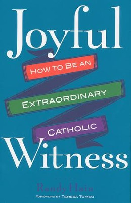 Joyful Witness: How to Be an Extraordinary Catholic  -     By: Randy Hain