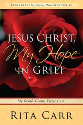 Jesus Christ, My Hope in Grief: My Gentle Giant, Victor Carr  -     By: Rita Carr