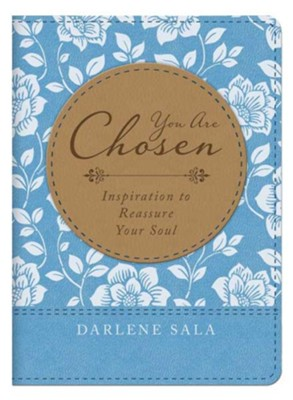 You Are Chosen: Inspiration to Reassure Your Soul Imitation Leather  -     By: Darlene Sala