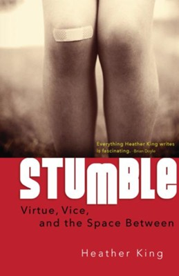 Stumble: Virtue, Vice, and the Space In-Between  -     By: Heather King, Brian Doyle