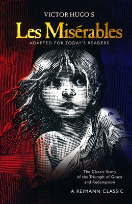 Les Mis&#233rables: The Classic Story of the Triumph of Grace and Redemption, Adapted for Today's Reader  -     By: James Reimann, Victor Hugo