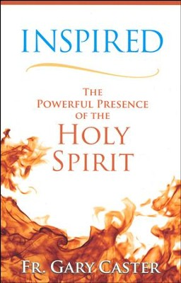 Inspired: The Powerful Presence of the Holy Spirit  -     By: Father Gary Caster