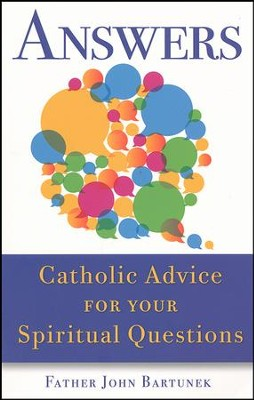 Answers: Catholic Advice for Your Spiritual Questions  -     By: Father John Bartunek