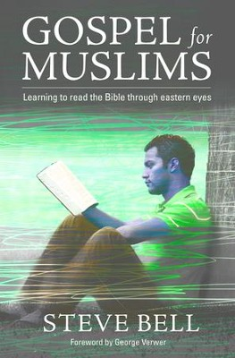 Gospel For Muslims: Gospel For Muslims Learning To Read The Bible - eBook  -     By: Steve Bell