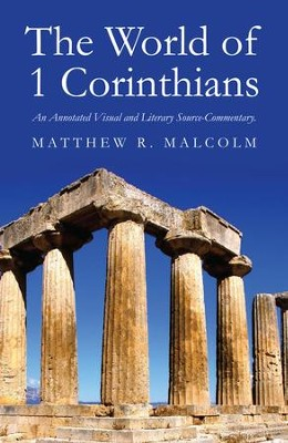 The World Of 1 Corinthians: An Annotated Visual And Literary Source-commentary - eBook  -     By: Matt Malcolm, Anthony C. Thiselton