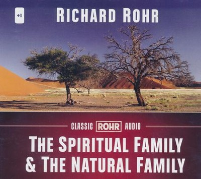 The Spiritual Family and the Natural Family  -     By: Richard Rohr