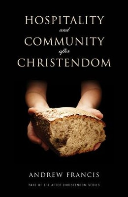 Hospitality And Community After Christendom - eBook  -     By: Andrew Francis