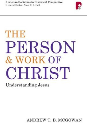 The Person And Work Of Christ: Understanding Jesus - eBook  -     By: Andrew T.B. McGowan