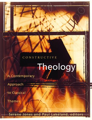 Constructive Theology: A Contemporary Approach to Classical Themes   -     By: Serene Jones, Paul Lakeland
