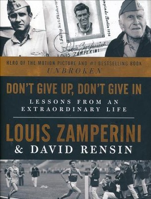 Don't Give Up, Don't Give In  -     By: Louis Zamperini, David Rensin