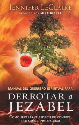 Manual del Guerrero Espiritual para Derrotar a Jezabel  (The Spiritual Warrior's Guide to Defeating Jezebel)  -     By: Jennifer LeClaire