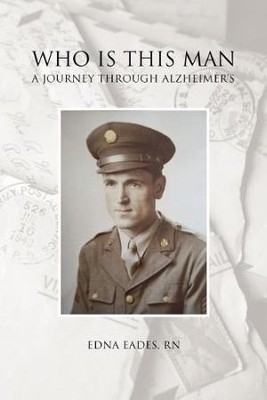 Who Is This Man: A Journey Through Alzheimer's   -     By: Edna Eades R.N.