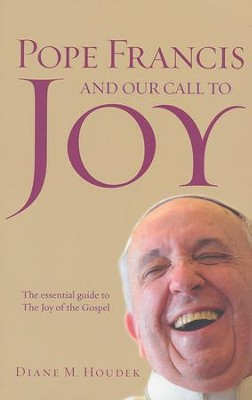 Pope Francis and Our Call to Joy  -     By: Diane M. Houdek