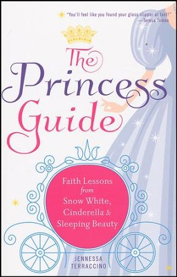The Princess Guide: Faith Lessons from Snow White, Cinderella, and Sleeping Beauty  -     By: Jenessa Terraccino, Teresa Tomeo