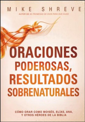 Oraciones Poderosas, Resultados Sobrenaturales  (Powerful Prayers For Supernatural Results)   -     By: Mike Shreve