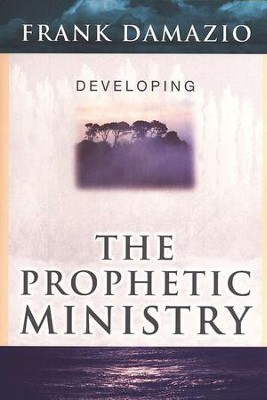 Developing the Prophetic Ministry   -     By: Frank Damazio