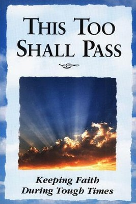 This Too Shall Pass: Keeping Faith During Tough Times  -