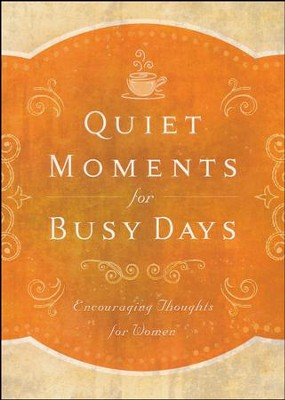 Quiet Moments for Busy Days: Encouraging Thoughts for Women  -