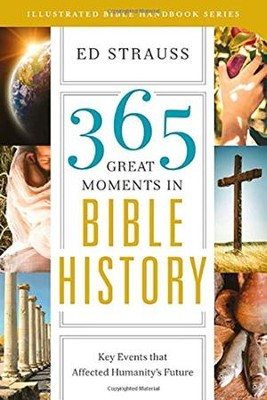 365 Great Moments in Bible History: Key Events That Affected Humanity's Future - Slightly Imperfect  -     By: Ed Strauss