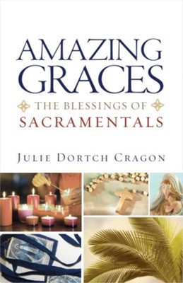 Amazing Graces: The Blessings of Sacramentals  -     By: Julie Dortch Cragon