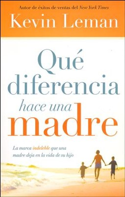 Qué Diferencia Hace Una Madre  (What Difference a Mom Makes)  -     By: Kevin Leman