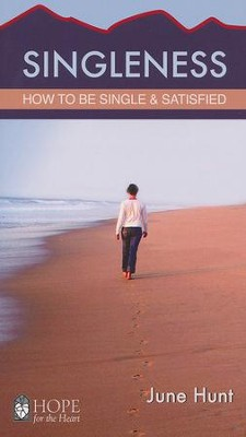 Singleness: How to Be Single and Satisfied   -     By: June Hunt