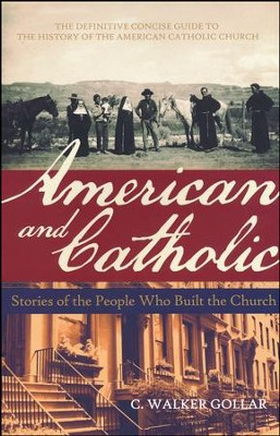 American and Catholic: Stories of the People Who Built the Church  -     By: C. Walker Gollar, Clyde F. Crews