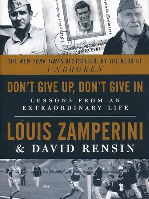 Don't Give Up, Don't Give In Lessons from an Extraordinary Life  -     By: Louis Zamperini, David Rensin