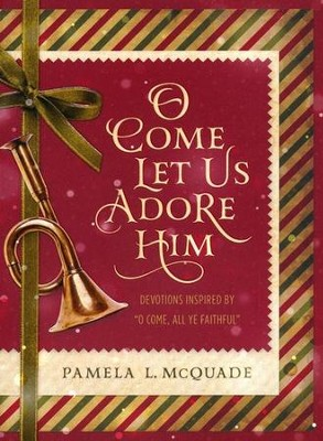 O Come Let Us Adore Him: Devotions Inspired by O Come, All Ye Faithful  -     By: Pamela L. McQuade