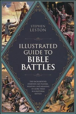 The Illustrated Guide to Bible Battles: The Background, Overview, Key Players, Weaponsand Meaning of More Than 90 Scriptural Battles  -     By: Dr. Stephen Leston, Christopher D. Hudson