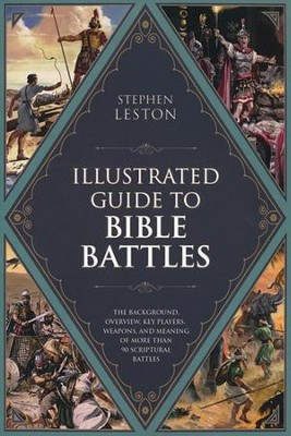 The Illustrated Guide to Bible Battles: The Background, Overview, Key Players, Weaponsand Meaning of More Than 90 Scriptural Battles - Slightly Imperfect  -     By: Stephen Leston