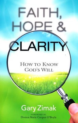Faith, Hope, and Clarity: How to Know God's Will  -     By: Gary Zimak
