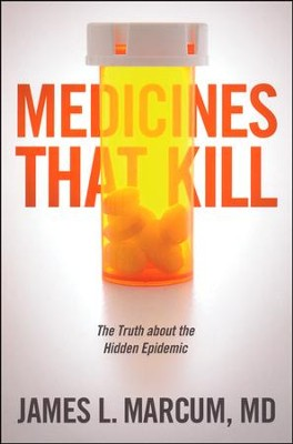 Medicines That Kill: The Truth about the Hidden Epidemic  -     By: James Marcum