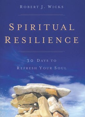 Spiritual Resilience: 30 Days to Refresh Your Soul  -     By: Robert J. Wicks