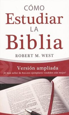 Cómo Estudiar La Biblia: Versión Ampliada  (How To Study The Bible: Expanded Version)  -     By: Robert M. West