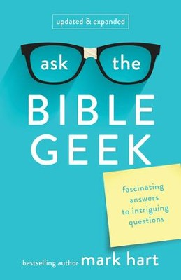 Ask the Bible Geek: Fascinating Answers to Intriguing Questions / Revised  -     By: Mark Hart
