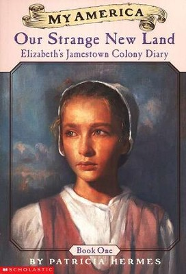 My America Series: Our Strange New Land; Elizabeth's Jamestown  Colony Diary, Book 1, Softcover  -     By: Patricia Hermes