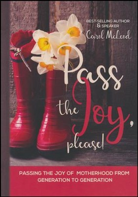 Pass The Joy, Please!: Passing the Joy of Motherhood from Generation to Generation  -     By: Carol McLeod