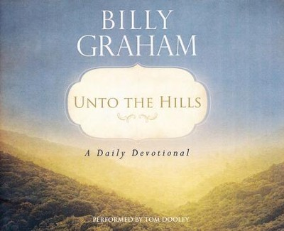 Unto the Hills: A Daily Devotional - unabridged audio book on CD  -     By: Billy Graham