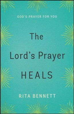 The Lord's Prayer Heals: God's Prayer For You  -     By: Rita Bennett