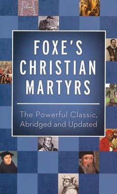 Foxe's Christian Martyrs: The Powerful Classic, Abridged and Updated  -     By: John Foxe