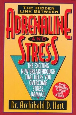 The Hidden Link Between Adrenaline and Stress   -     By: Dr. Archibald D. Hart