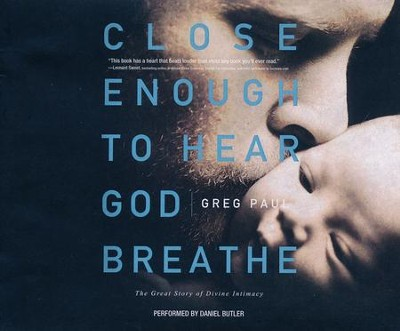 Close Enough to Hear God Breathe: The Great Story of Divine Intimacy - unabridged audio book on CD  -     By: Greg Paul