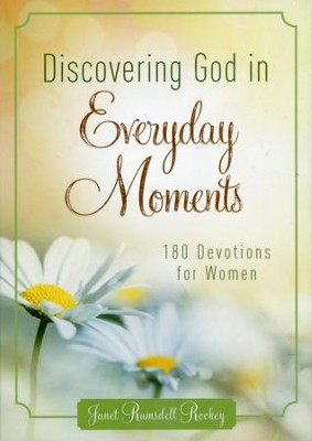 Discovering God in Everyday Moments: 180 Devotions for Women  -     By: Janet Rockey